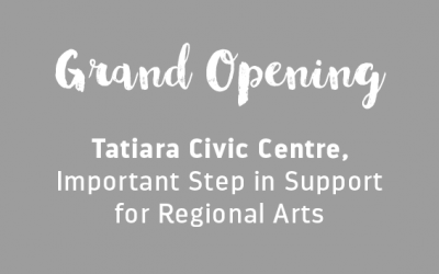 GRAND OPENING OF TATIARA CIVIC CENTRE, IMPORTANT STEP IN SUPPORT FOR REGIONAL ARTS